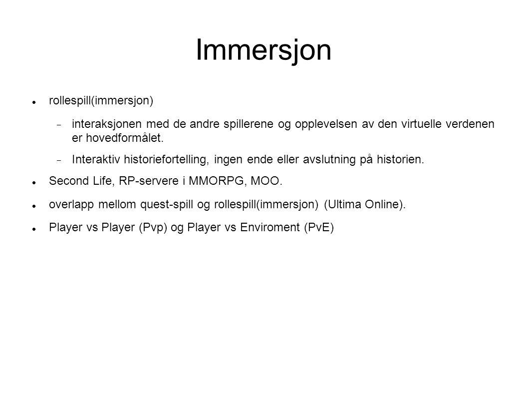 Immersjon rollespill(immersjon)  interaksjonen med de andre spillerene og opplevelsen av den virtuelle verdenen er hovedformålet.