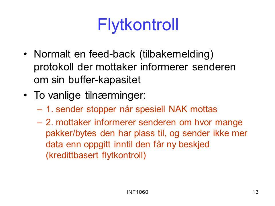 INF106013 Flytkontroll Normalt en feed-back (tilbakemelding) protokoll der mottaker informerer senderen om sin buffer-kapasitet To vanlige tilnærminger: –1.