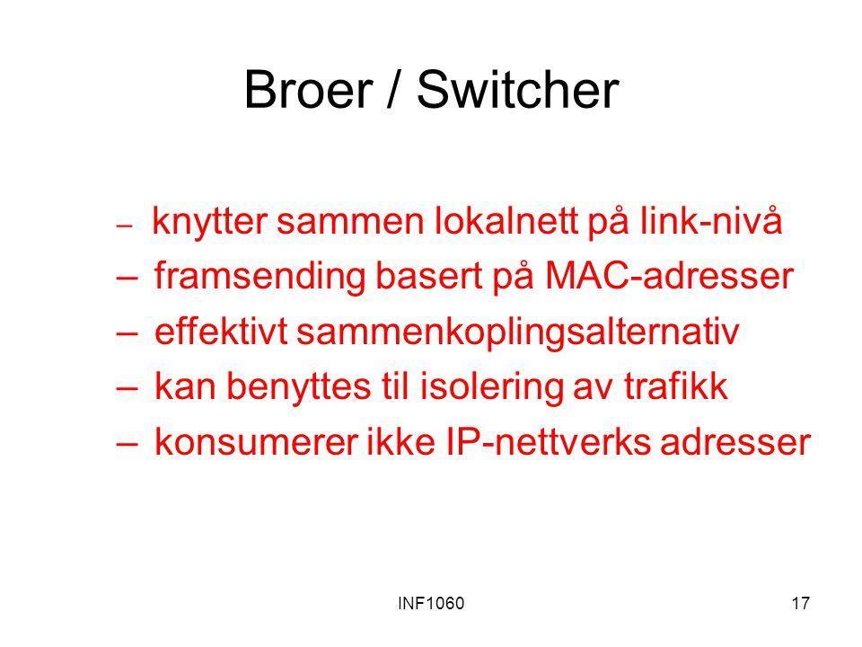 INF106017 Broer / Switcher – knytter sammen lokalnett på link-nivå – framsending basert på MAC-adresser – effektivt sammenkoplingsalternativ – kan benyttes til isolering av trafikk – konsumerer ikke IP-nettverks adresser