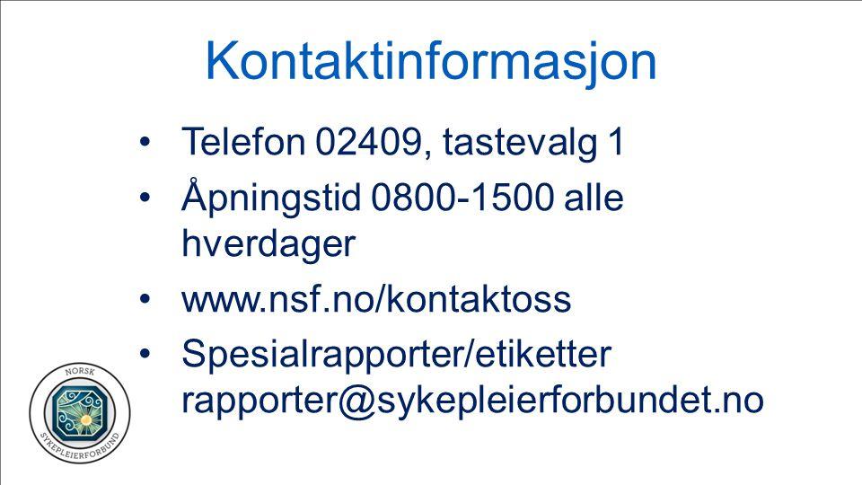 Kontaktinformasjon Telefon 02409, tastevalg 1 Åpningstid 0800-1500 alle hverdager www.nsf.no/kontaktoss Spesialrapporter/etiketter rapporter@sykepleie