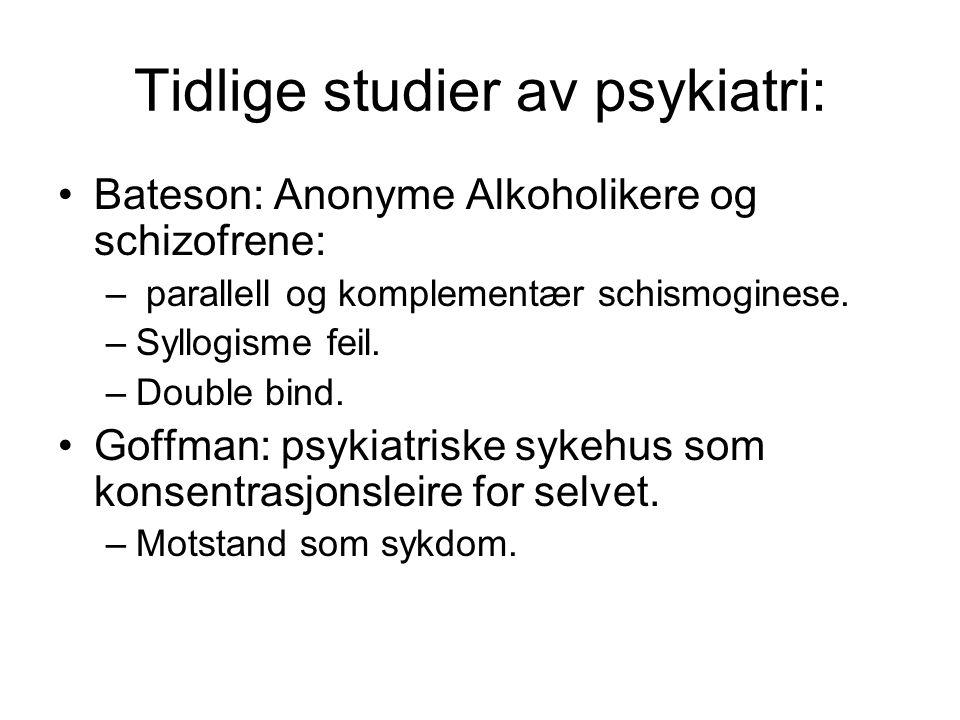 Tidlige studier av psykiatri: Bateson: Anonyme Alkoholikere og schizofrene: – parallell og komplementær schismoginese.