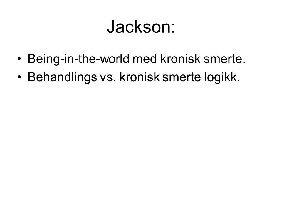 Jackson: Being-in-the-world med kronisk smerte. Behandlings vs. kronisk smerte logikk.