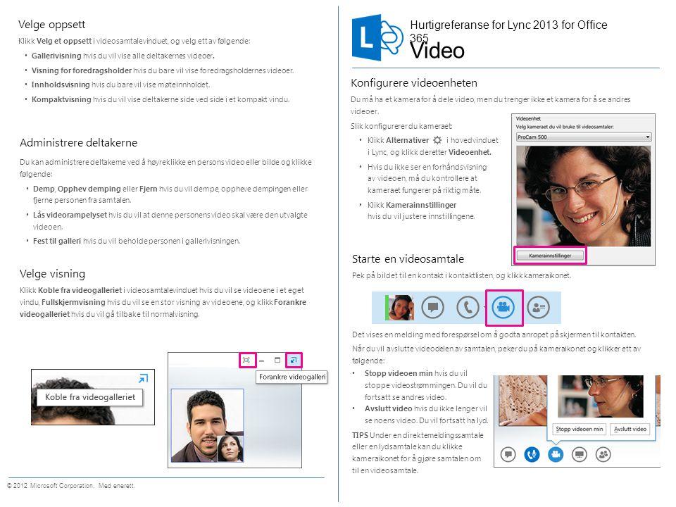 Starte en videosamtale Pek på bildet til en kontakt i kontaktlisten, og klikk kameraikonet.