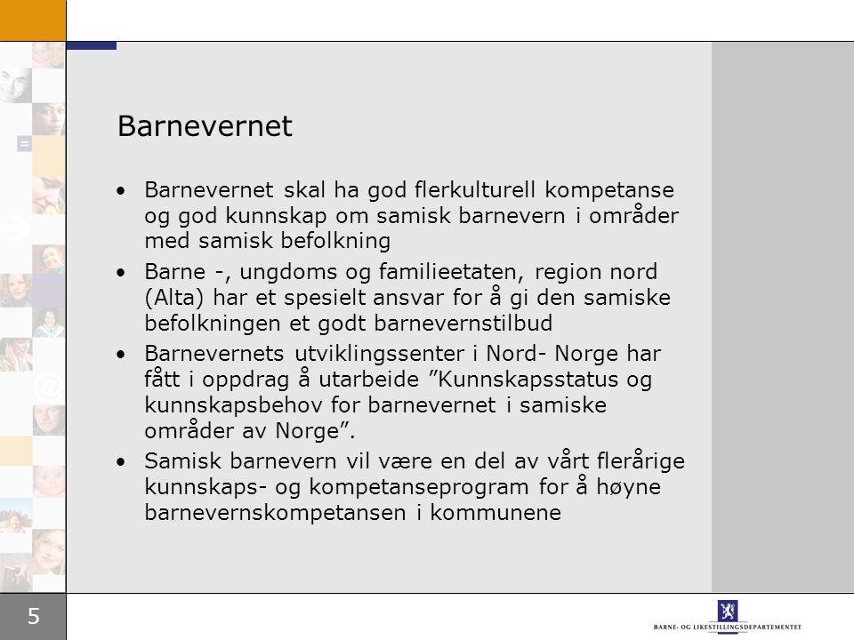5 Barnevernet Barnevernet skal ha god flerkulturell kompetanse og god kunnskap om samisk barnevern i områder med samisk befolkning Barne -, ungdoms og