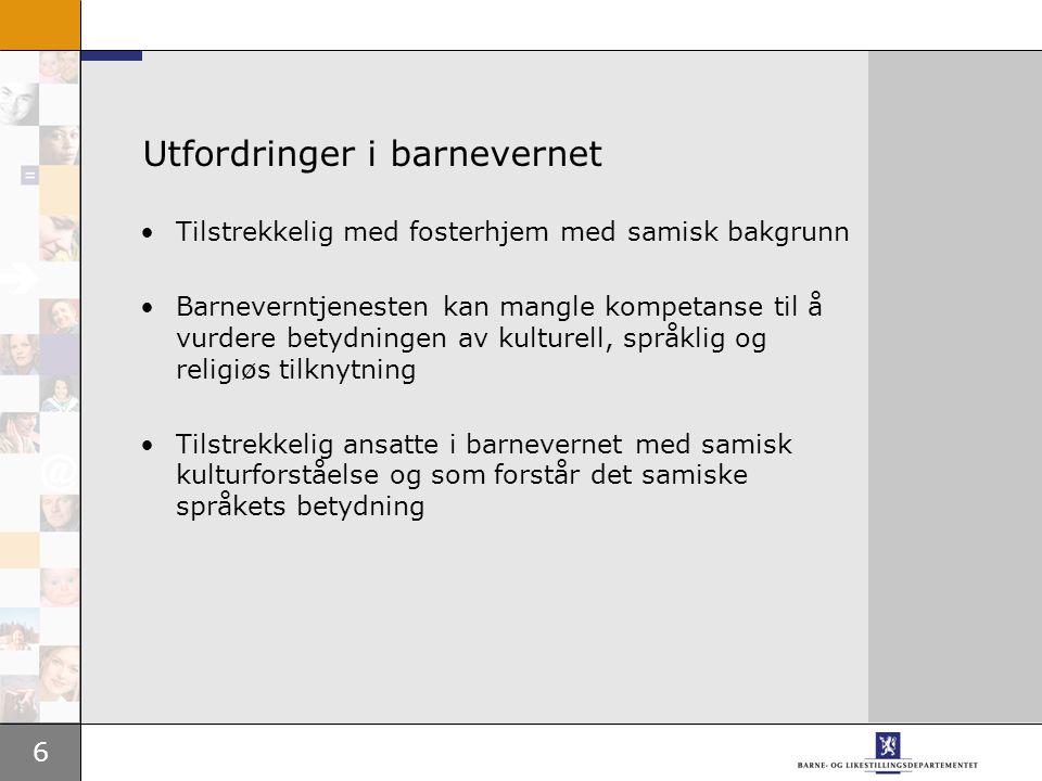 6 Utfordringer i barnevernet Tilstrekkelig med fosterhjem med samisk bakgrunn Barneverntjenesten kan mangle kompetanse til å vurdere betydningen av ku