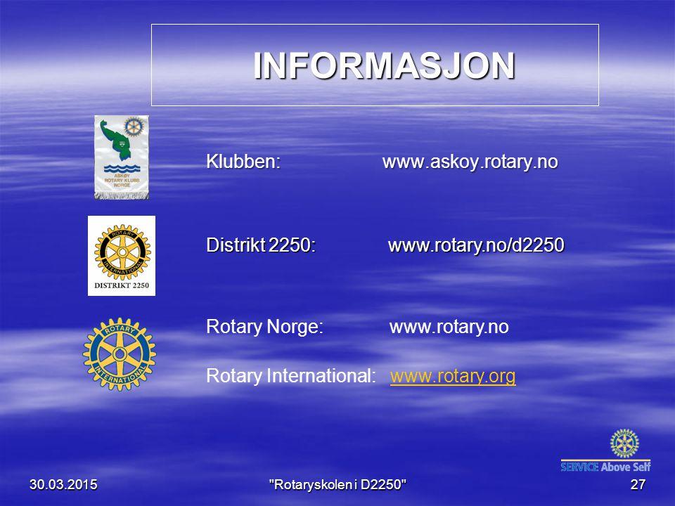 INFORMASJON INFORMASJON Klubben: www.askoy.rotary.no 30.03.2015 Rotaryskolen i D2250 27 Rotary Norge: www.rotary.no Rotary International: www.rotary.orgwww.rotary.org Distrikt 2250: www.rotary.no/d2250