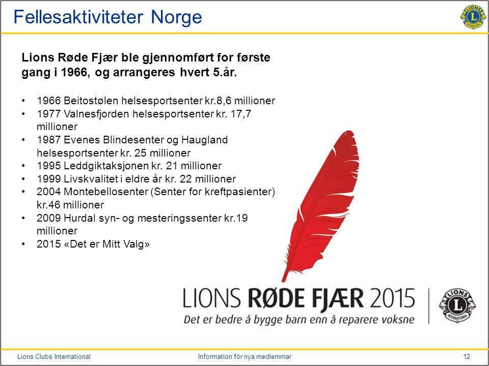 12Lions Clubs InternationalInformation för nya medlemmar Fellesaktiviteter Norge Lions Røde Fjær ble gjennomført for første gang i 1966, og arrangeres hvert 5.år.