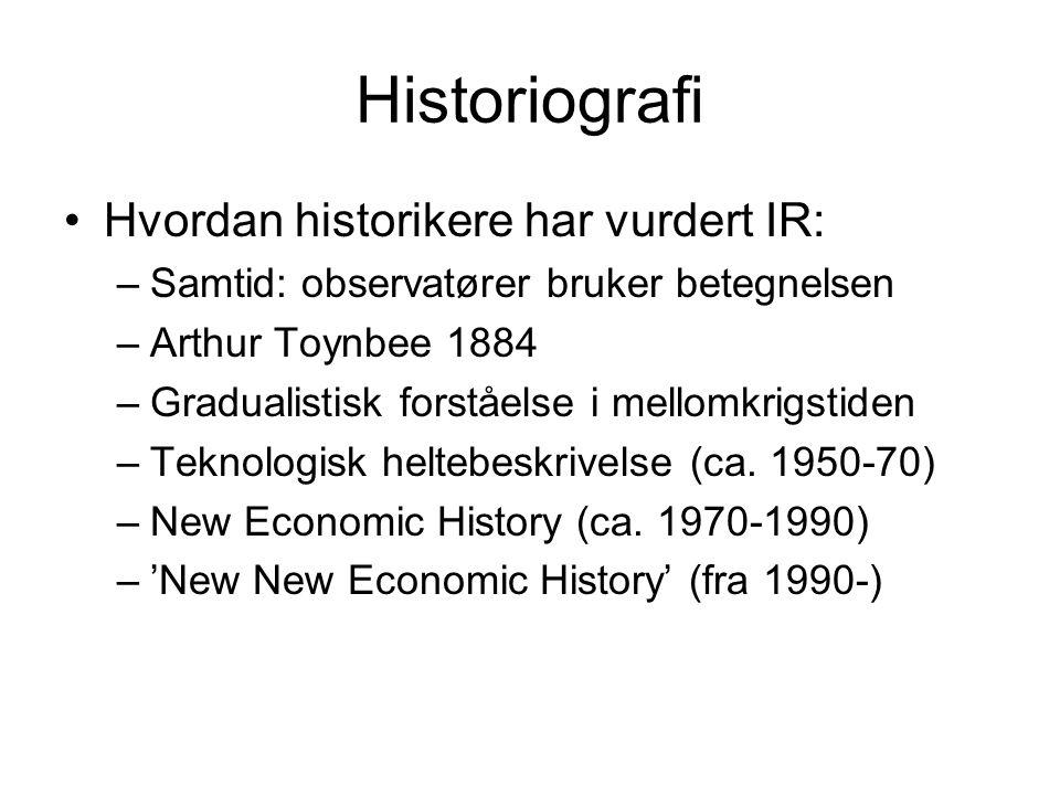 Historiografi Hvordan historikere har vurdert IR: –Samtid: observatører bruker betegnelsen –Arthur Toynbee 1884 –Gradualistisk forståelse i mellomkrig