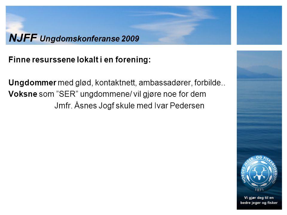 NJFF Ungdomskonferanse 2009 Finne resurssene lokalt i en forening: Ungdommer med glød, kontaktnett, ambassadører, forbilde..