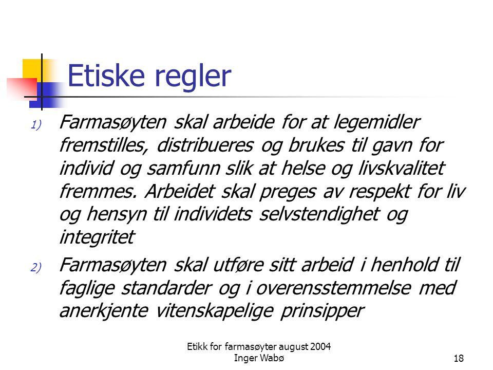 Etikk for farmasøyter august 2004 Inger Wabø18 Etiske regler 1) Farmasøyten skal arbeide for at legemidler fremstilles, distribueres og brukes til gav
