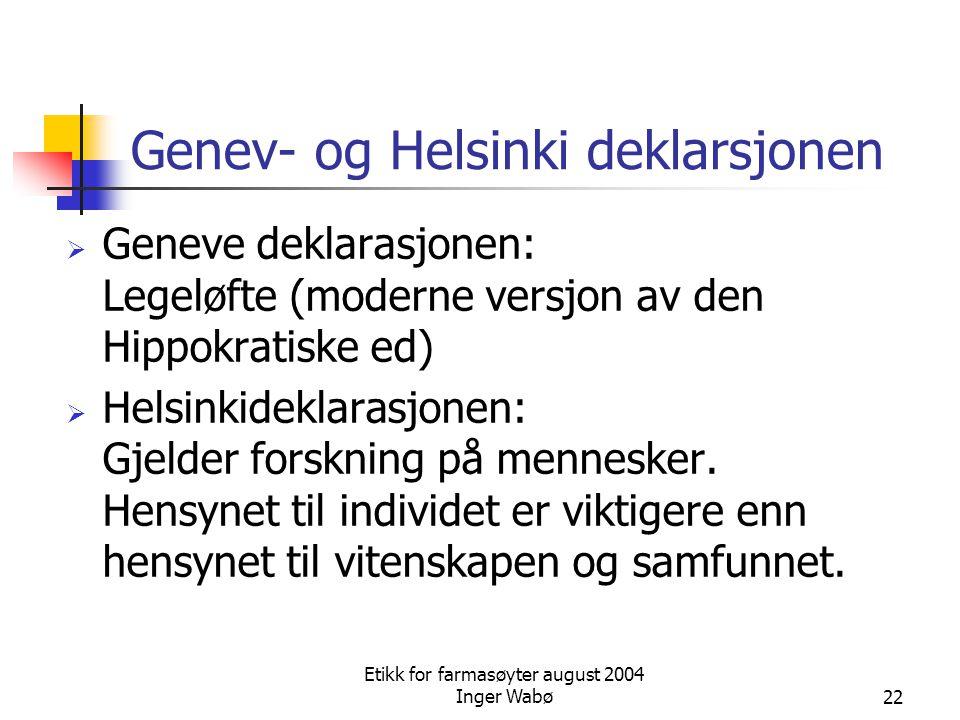 Etikk for farmasøyter august 2004 Inger Wabø22 Genev- og Helsinki deklarsjonen  Geneve deklarasjonen: Legeløfte (moderne versjon av den Hippokratiske