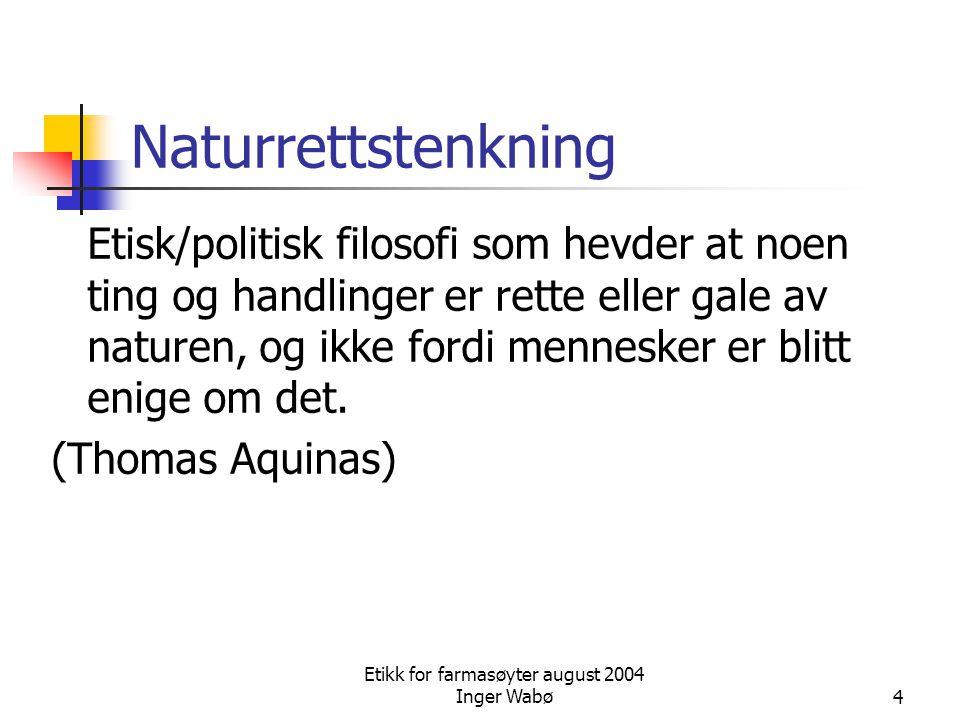 Etikk for farmasøyter august 2004 Inger Wabø4 Naturrettstenkning Etisk/politisk filosofi som hevder at noen ting og handlinger er rette eller gale av