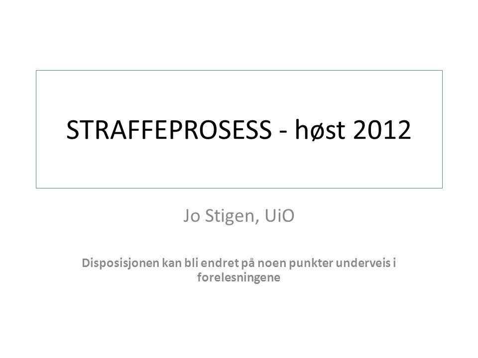 Jo Stigen, UiO Disposisjonen kan bli endret på noen punkter underveis i forelesningene STRAFFEPROSESS - høst 2012