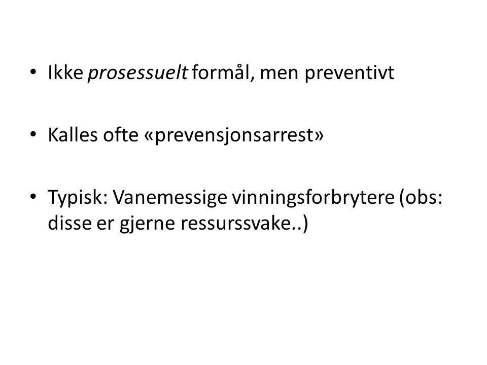 Ikke prosessuelt formål, men preventivt Kalles ofte «prevensjonsarrest» Typisk: Vanemessige vinningsforbrytere (obs: disse er gjerne ressurssvake..)