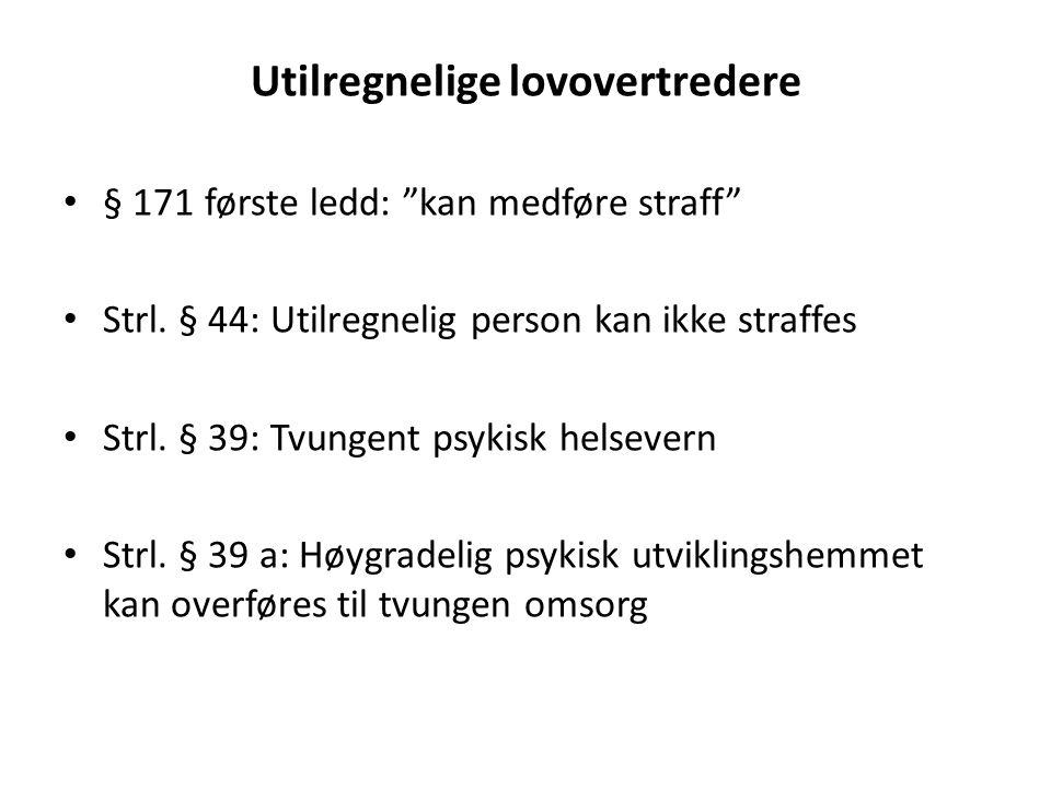 Utilregnelige lovovertredere § 171 første ledd: kan medføre straff Strl.