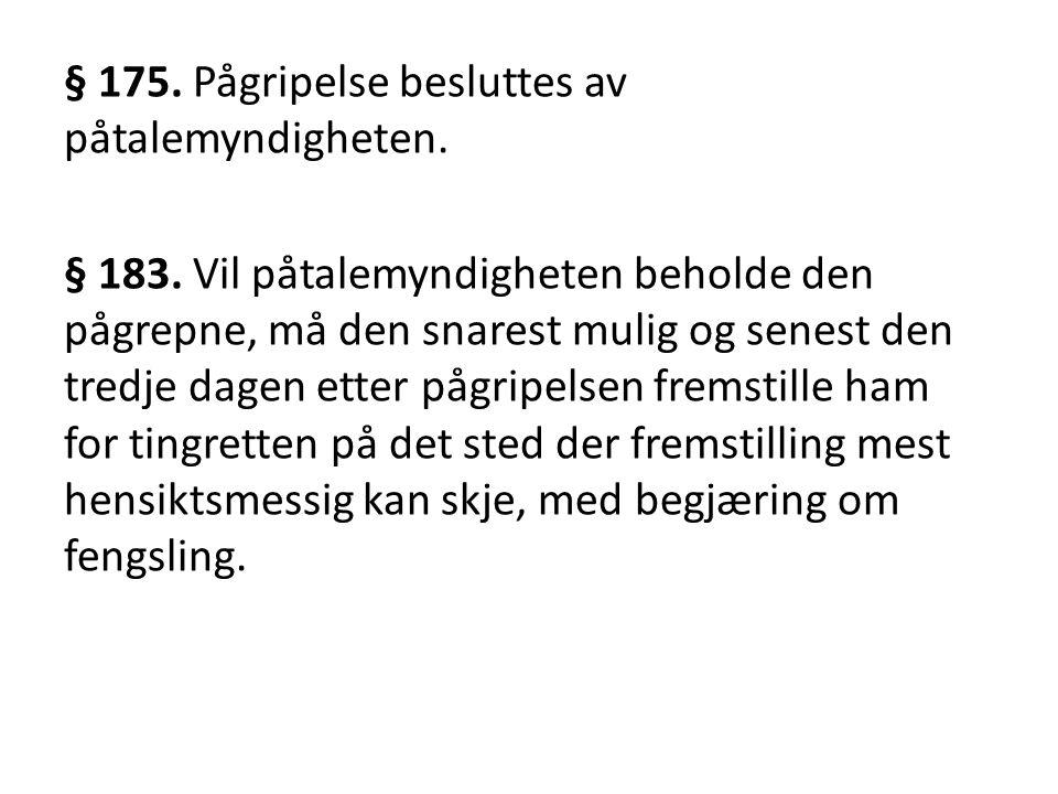 § 175.Pågripelse besluttes av påtalemyndigheten. § 183.