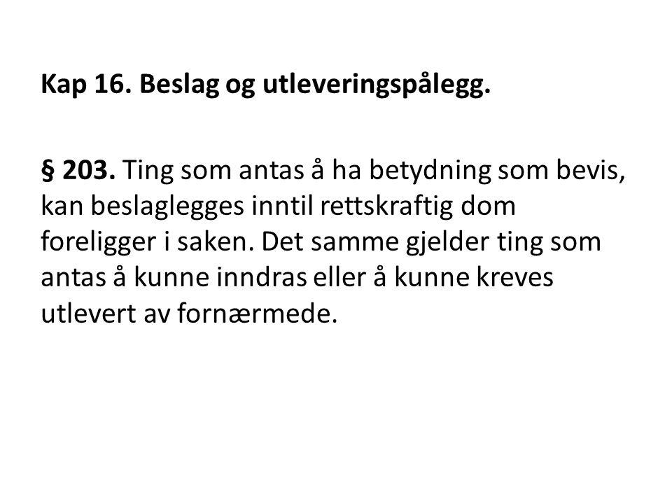 Kap 16.Beslag og utleveringspålegg. § 203.