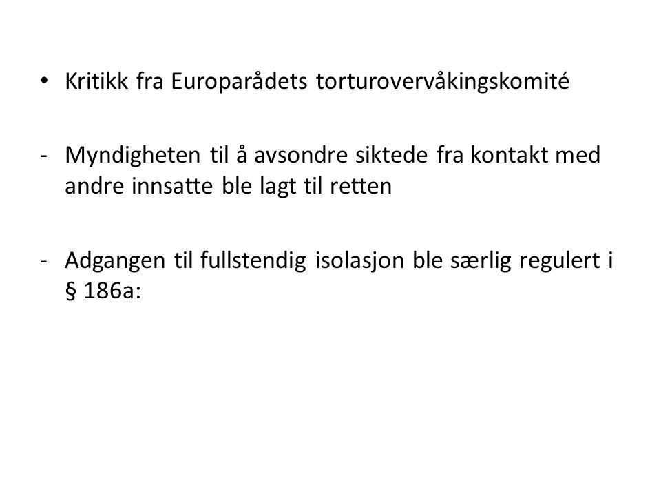 Kritikk fra Europarådets torturovervåkingskomité -Myndigheten til å avsondre siktede fra kontakt med andre innsatte ble lagt til retten -Adgangen til fullstendig isolasjon ble særlig regulert i § 186a: