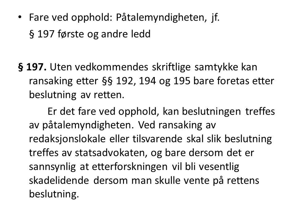 Fare ved opphold: Påtalemyndigheten, jf.§ 197 første og andre ledd § 197.