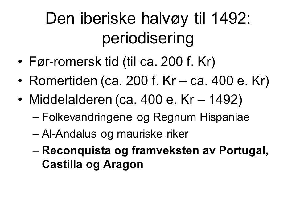 Den iberiske halvøy til 1492: periodisering Før-romersk tid (til ca.
