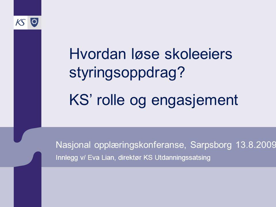 Nasjonal opplæringskonferanse, Sarpsborg 13.8.2009 Innlegg v/ Eva Lian, direktør KS Utdanningssatsing Hvordan løse skoleeiers styringsoppdrag.