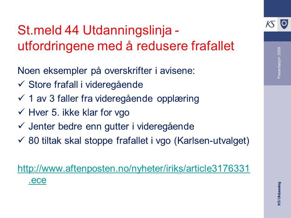 KS Utdanning Presentasjon 2009 St.meld 44 Utdanningslinja - utfordringene med å redusere frafallet Noen eksempler på overskrifter i avisene: Store fra