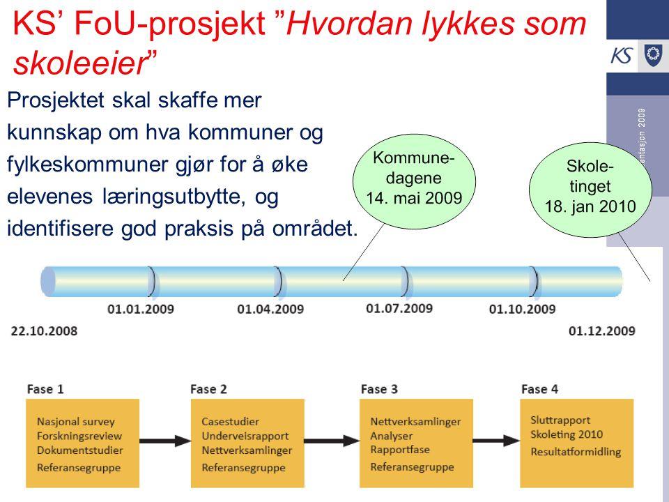 KS Utdanning Presentasjon 2009 KS' FoU-prosjekt Hvordan lykkes som skoleeier Prosjektet skal skaffe mer kunnskap om hva kommuner og fylkeskommuner gjør for å øke elevenes læringsutbytte, og identifisere god praksis på området.