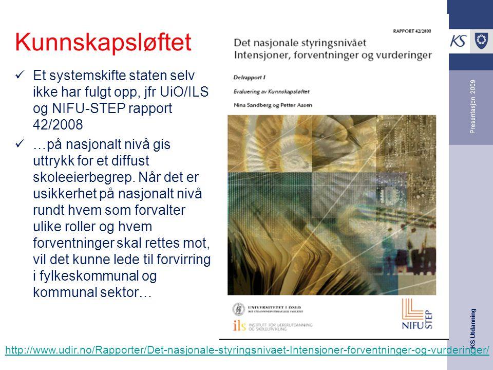KS Utdanning Presentasjon 2009 Kunnskapsløftet Et systemskifte staten selv ikke har fulgt opp, jfr UiO/ILS og NIFU-STEP rapport 42/2008 …på nasjonalt nivå gis uttrykk for et diffust skoleeierbegrep.