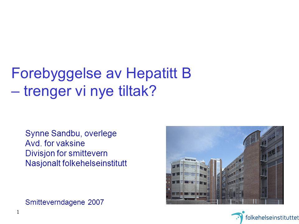 1 Forebyggelse av Hepatitt B – trenger vi nye tiltak? Synne Sandbu, overlege Avd. for vaksine Divisjon for smittevern Nasjonalt folkehelseinstitutt Sm