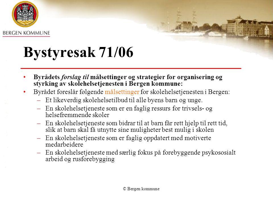 © Bergen kommune Bystyresak 71/06 Byrådets forslag til målsettinger og strategier for organisering og styrking av skolehelsetjenesten i Bergen kommune
