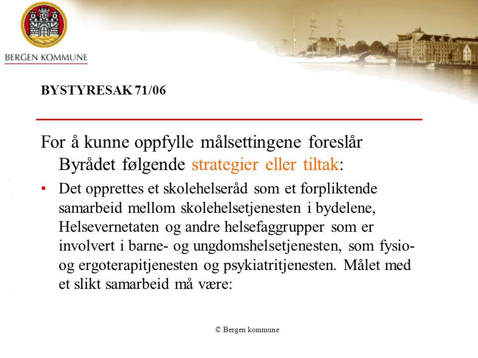 © Bergen kommune BYSTYRESAK 71/06 For å kunne oppfylle målsettingene foreslår Byrådet følgende strategier eller tiltak: Det opprettes et skolehelseråd