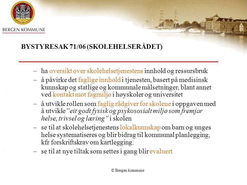 © Bergen kommune BYSTYRESAK 71/06 (SKOLEHELSERÅDET) –ha oversikt over skolehelsetjenestens innhold og ressursbruk –å påvirke det faglige innhold i tje