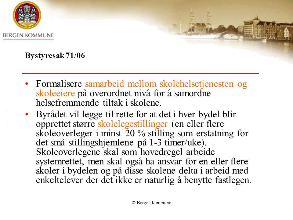 © Bergen kommune Bystyresak 71/06 Formalisere samarbeid mellom skolehelsetjenesten og skoleeiere på overordnet nivå for å samordne helsefremmende tilt