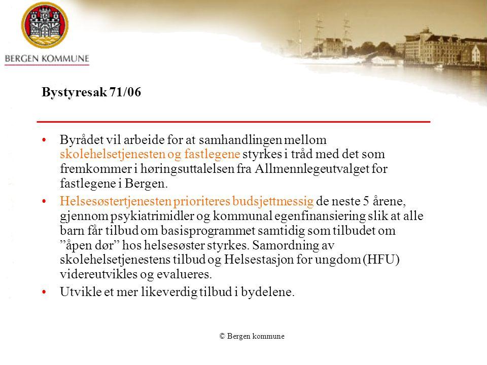 © Bergen kommune Bystyresak 71/06 Byrådet vil arbeide for at samhandlingen mellom skolehelsetjenesten og fastlegene styrkes i tråd med det som fremkom