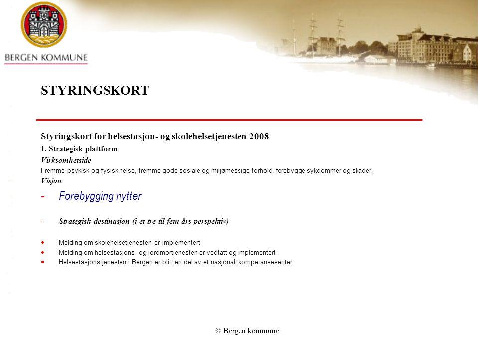 © Bergen kommune STYRINGSKORT Styringskort for helsestasjon- og skolehelsetjenesten 2008 1. Strategisk plattform Virksomhetside Fremme psykisk og fysi