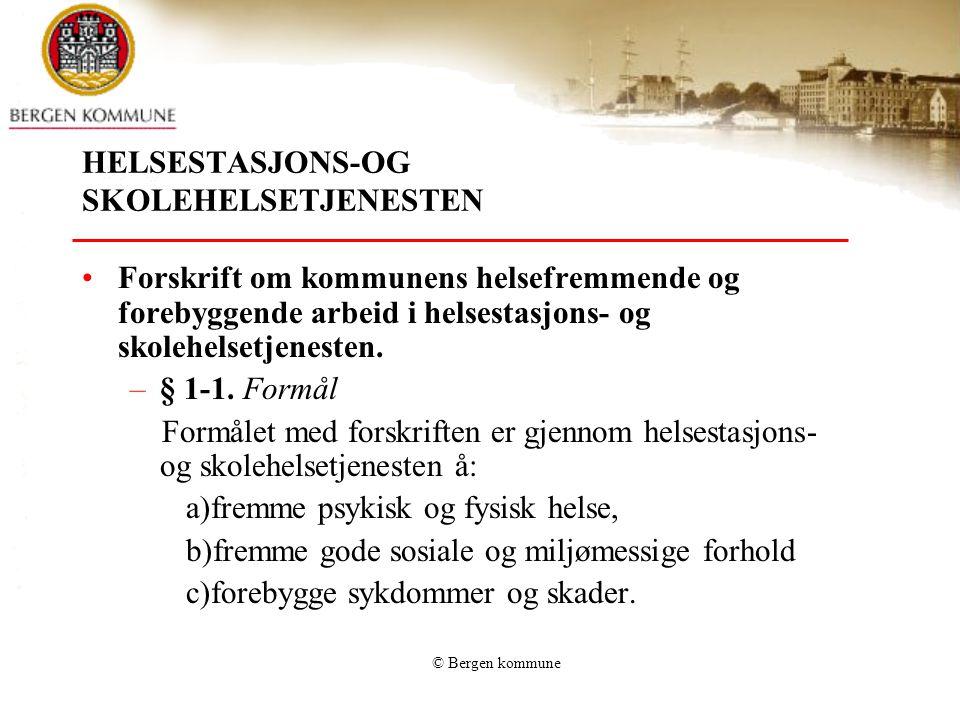© Bergen kommune HELSESTASJONS-OG SKOLEHELSETJENESTEN Forskrift om kommunens helsefremmende og forebyggende arbeid i helsestasjons- og skolehelsetjene