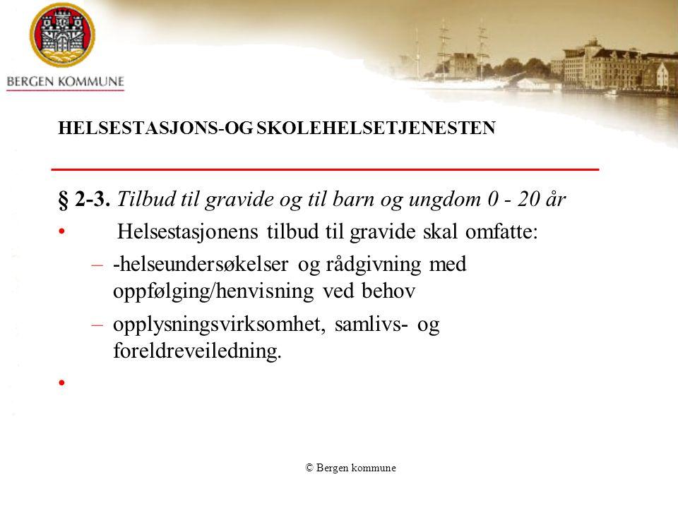 © Bergen kommune HELSESTASJONS-OG SKOLEHELSETJENESTEN § 2-3. Tilbud til gravide og til barn og ungdom 0 - 20 år Helsestasjonens tilbud til gravide ska
