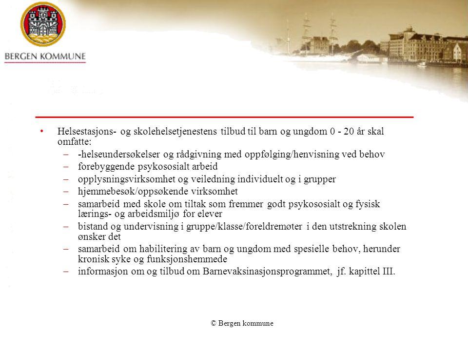 © Bergen kommune Helsestasjons- og skolehelsetjenestens tilbud til barn og ungdom 0 - 20 år skal omfatte: –-helseundersøkelser og rådgivning med oppfø
