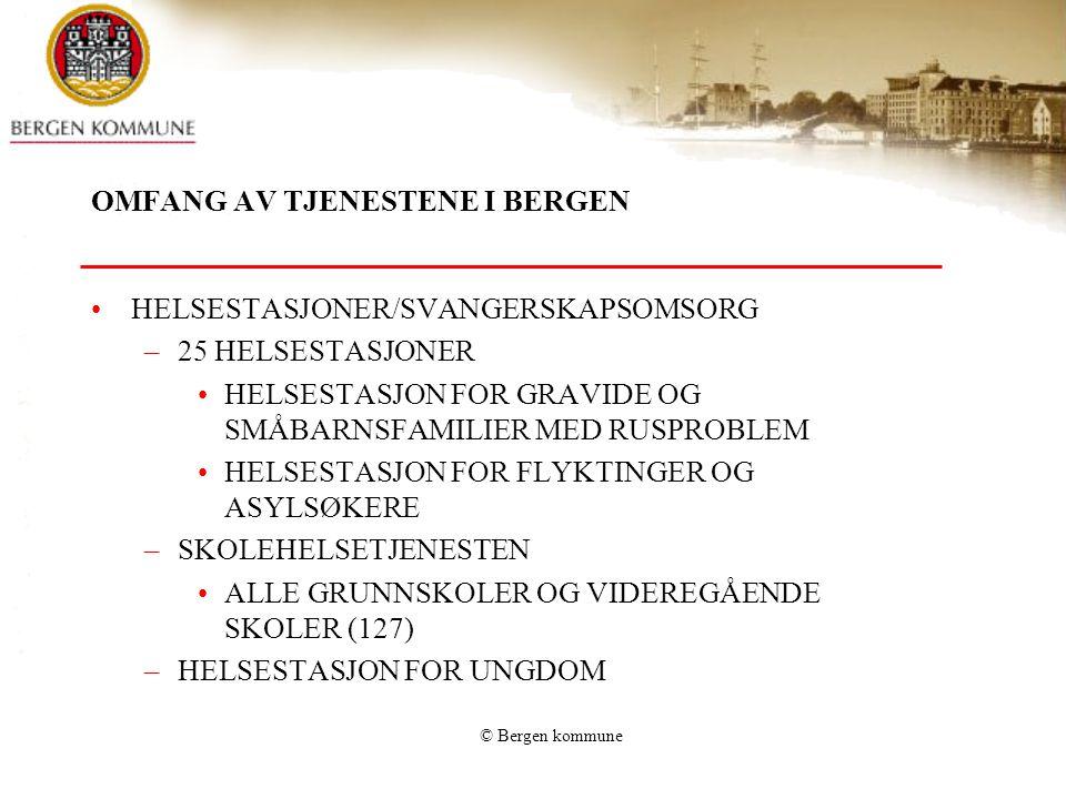 © Bergen kommune OMFANG I BERGEN PERSONELL: –HELSESØSTRE: 95 ÅRSVERK –JORDMØDRE:14 ÅRSVERK –LEGER: 11 ÅRSVERK –PSYKOLOG: 7,5 ÅRSVERK –FYSIOTERAPEUTER: 12 ÅRSVERK AKTIVITET (2007) –2516 GRAVIDE TIL KONTROLL OG OPPFØLGING (AV TOTALT CA 3300 GRAVIDE) –CA 14500 KONTAKTER FRA 0 ÅR TIL SKOLESTART –BETYDELIG AKTIVITET I GRUPPER