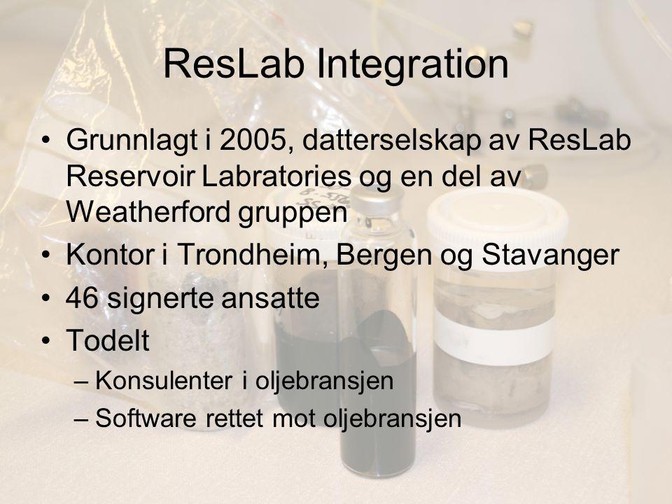 ResLab Integration Grunnlagt i 2005, datterselskap av ResLab Reservoir Labratories og en del av Weatherford gruppen Kontor i Trondheim, Bergen og Stavanger 46 signerte ansatte Todelt –Konsulenter i oljebransjen –Software rettet mot oljebransjen