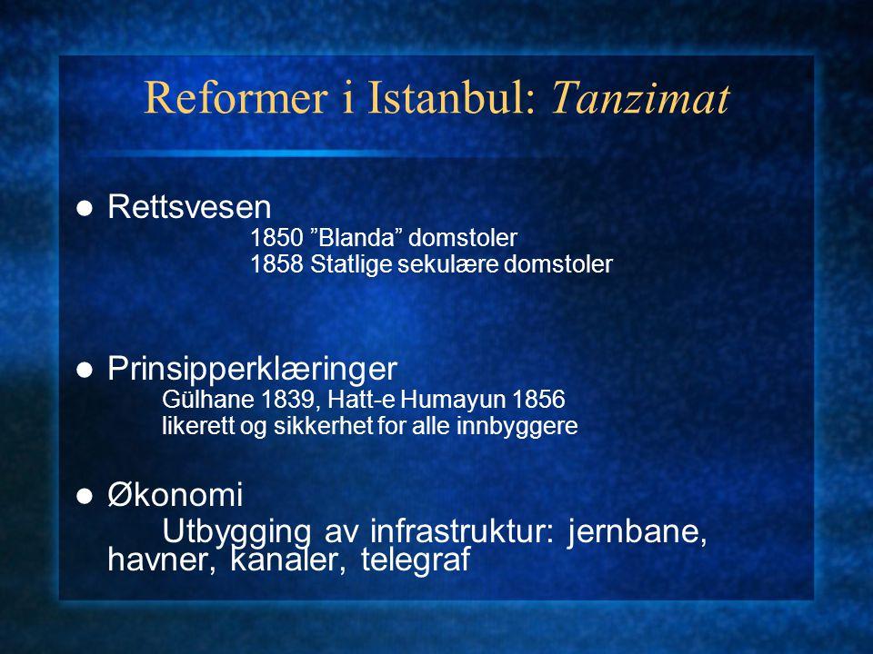 """Reformer i Istanbul: Tanzimat Rettsvesen 1850 """"Blanda"""" domstoler 1858 Statlige sekulære domstoler Prinsipperklæringer Gülhane 1839, Hatt-e Humayun 185"""