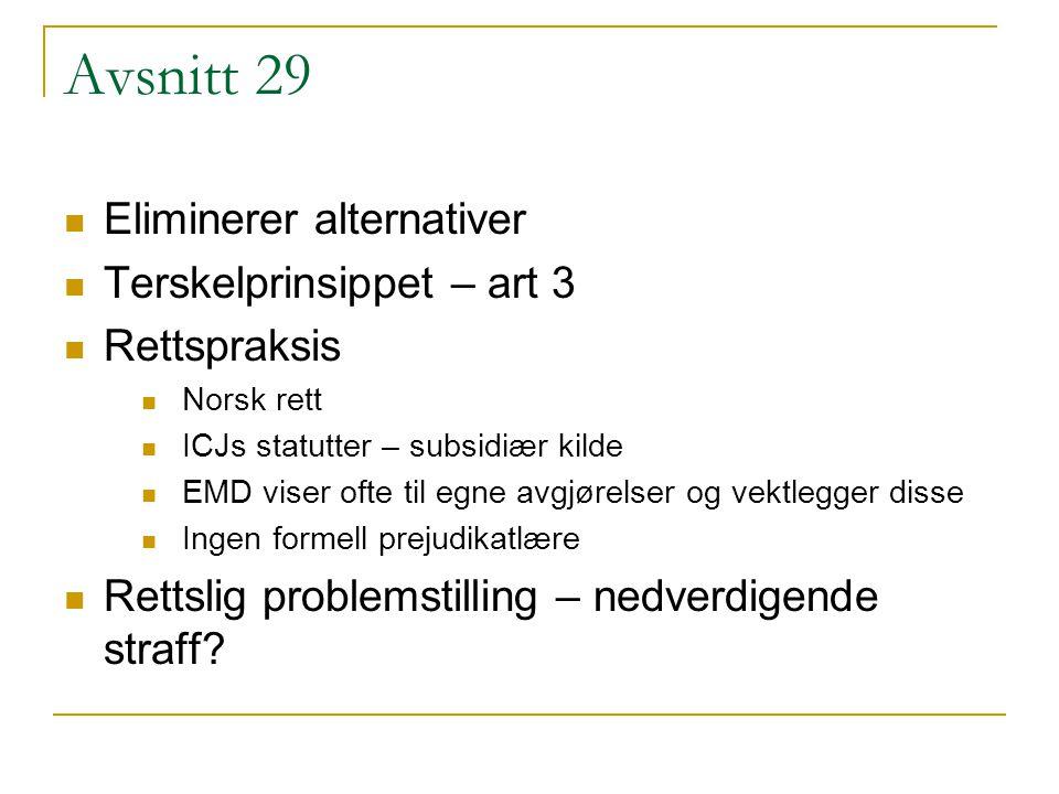 Avsnitt 29 Eliminerer alternativer Terskelprinsippet – art 3 Rettspraksis Norsk rett ICJs statutter – subsidiær kilde EMD viser ofte til egne avgjørelser og vektlegger disse Ingen formell prejudikatlære Rettslig problemstilling – nedverdigende straff?