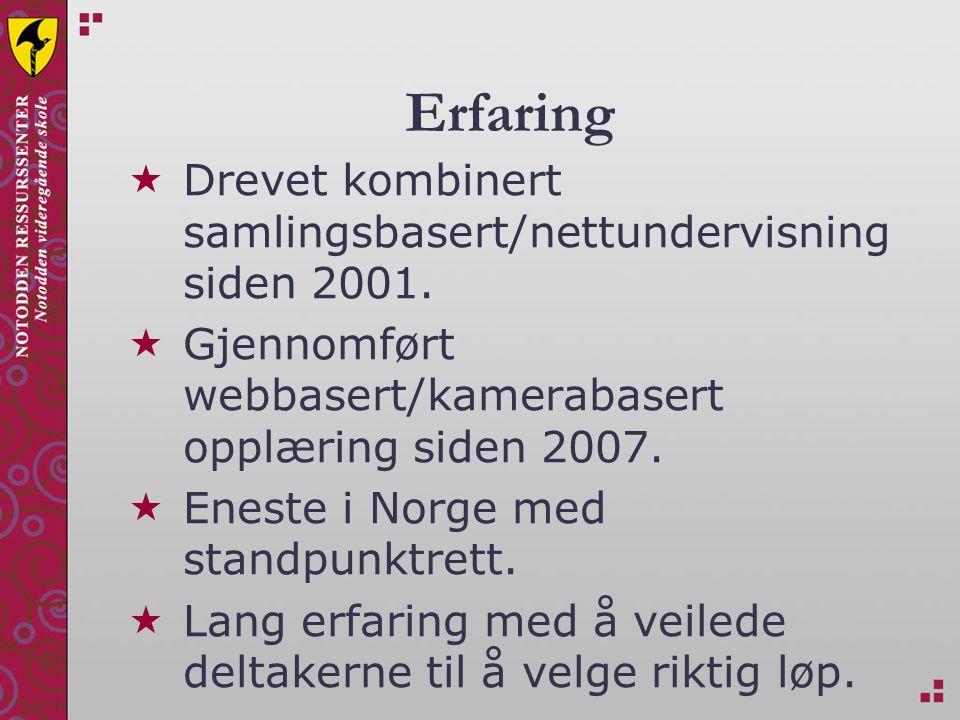 Erfaring  Drevet kombinert samlingsbasert/nettundervisning siden 2001.  Gjennomført webbasert/kamerabasert opplæring siden 2007.  Eneste i Norge me