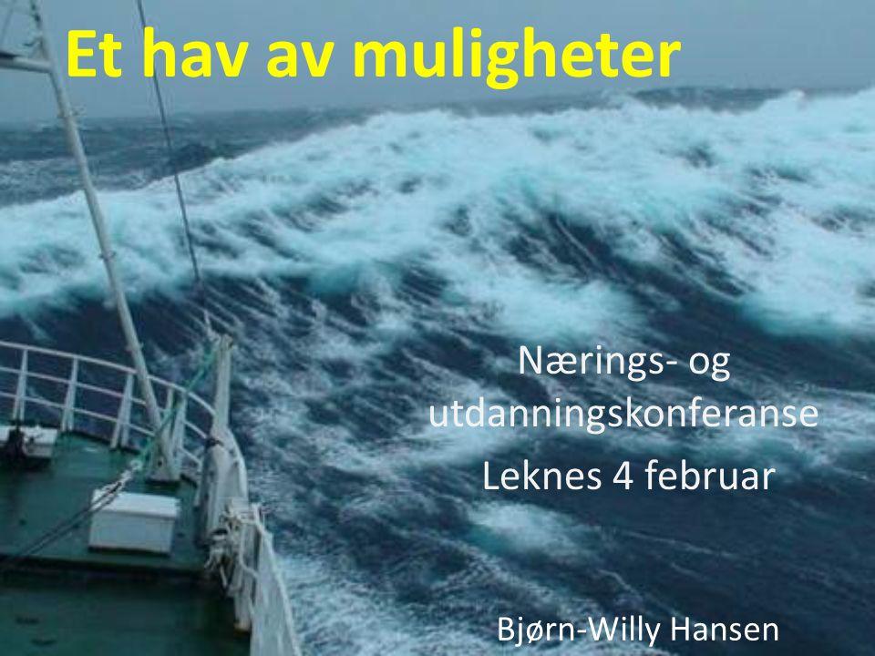 Et hav av muligheter Nærings- og utdanningskonferanse Leknes 4 februar Bjørn-Willy Hansen