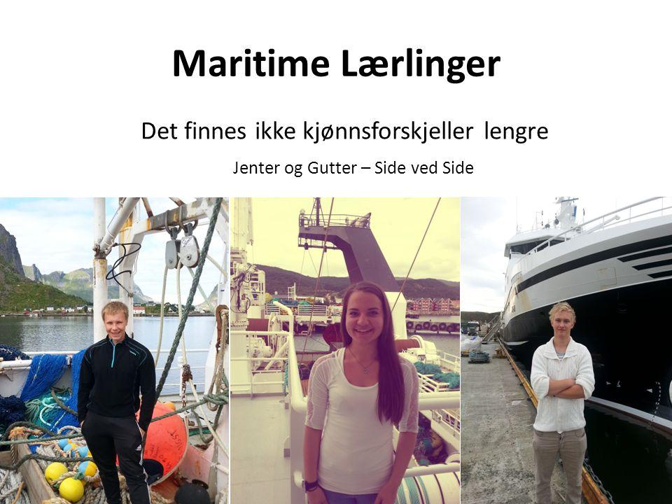Maritime Lærlinger Det finnes ikke kjønnsforskjeller lengre Jenter og Gutter – Side ved Side