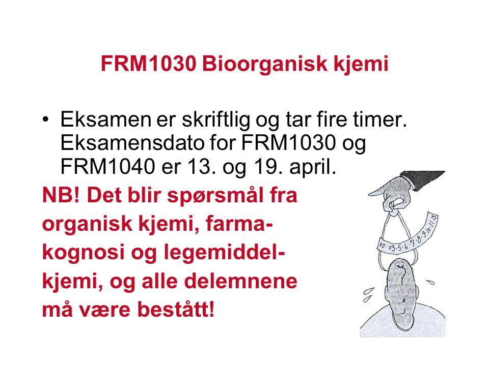 FRM1030 Bioorganisk kjemi Eksamen er skriftlig og tar fire timer. Eksamensdato for FRM1030 og FRM1040 er 13. og 19. april. NB! Det blir spørsmål fra o