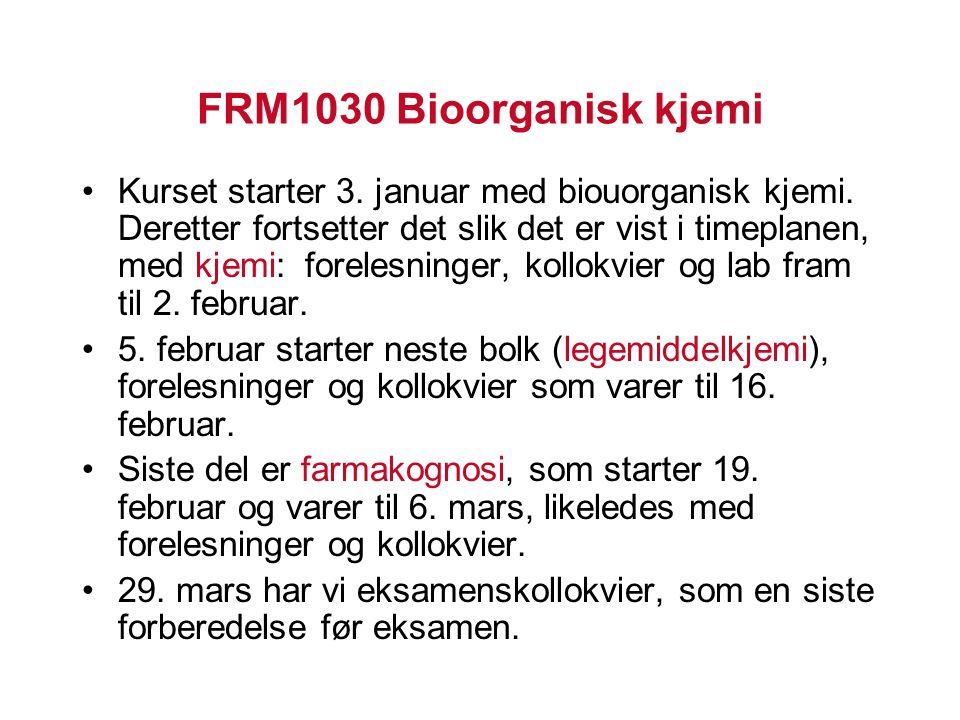 FRM1030 Bioorganisk kjemi Kurset starter 3. januar med biouorganisk kjemi. Deretter fortsetter det slik det er vist i timeplanen, med kjemi: forelesni