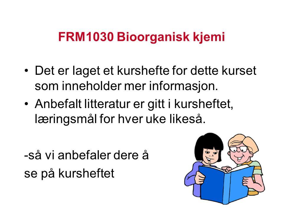 FRM1030 Bioorganisk kjemi Det er laget et kurshefte for dette kurset som inneholder mer informasjon. Anbefalt litteratur er gitt i kursheftet, lærings
