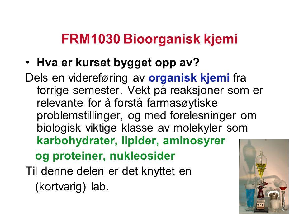 FRM1030 Bioorganisk kjemi Hva er kurset bygget opp av? Dels en videreføring av organisk kjemi fra forrige semester. Vekt på reaksjoner som er relevant