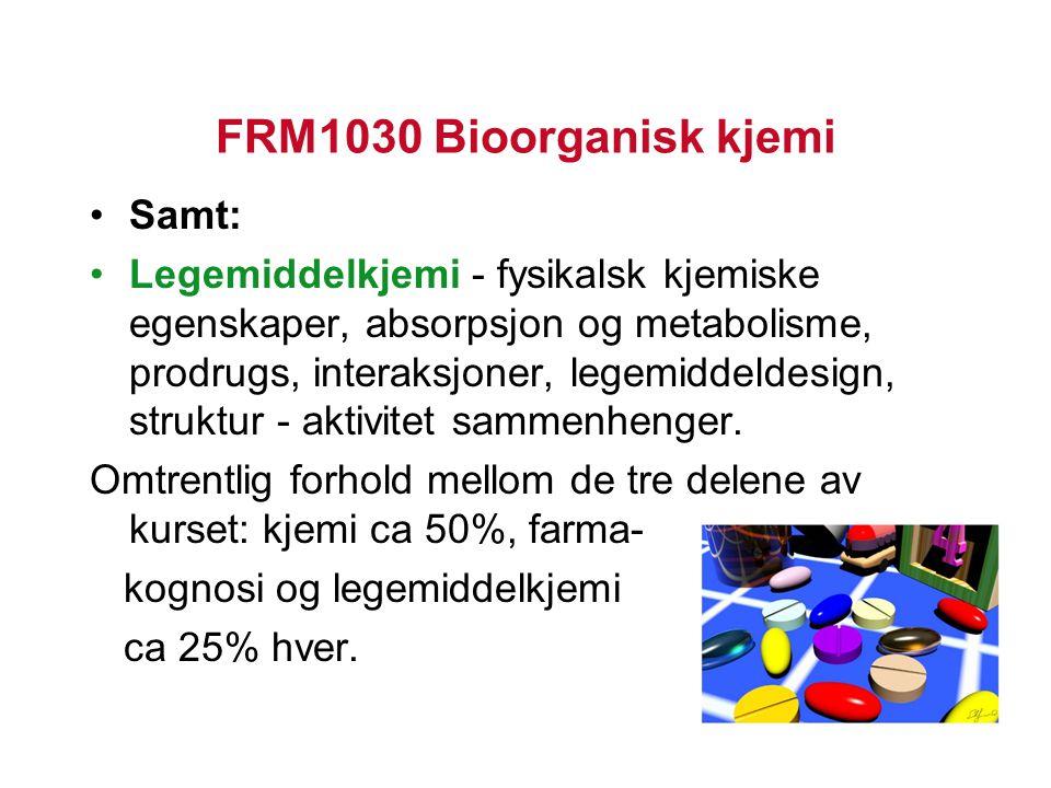 FRM1030 Bioorganisk kjemi Samt: Legemiddelkjemi - fysikalsk kjemiske egenskaper, absorpsjon og metabolisme, prodrugs, interaksjoner, legemiddeldesign, struktur - aktivitet sammenhenger.